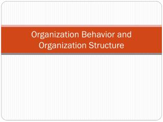 Organization Behavior and Organization Structure
