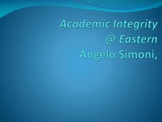 Academic Integrity @ Eastern Angelo  Simoni ,