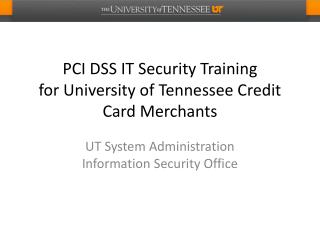 PCI DSS IT Security Training for  University of Tennessee Credit Card Merchants