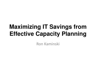 Maximizing IT Savings from  Effective Capacity Planning