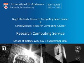 Birgit Plietzsch, Research Computing Team Leader  &  Sarah Mechan, Research Computing Advisor Research  Computing  Serv