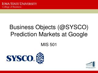 Business Objects (@ SYSCO)  Prediction Markets at Google