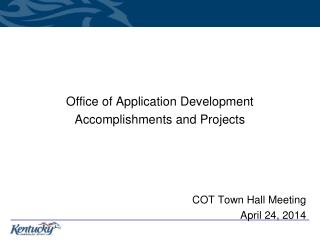 Office of Application Development Accomplishments and Projects COT Town Hall Meeting April 24, 2014