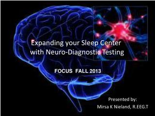 Expanding your Sleep Center  with  Neuro -Diagnostic Testing