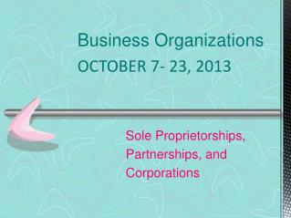 Business  Organizations OCTOBER 7- 23, 2013