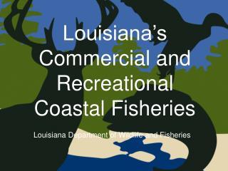 Louisiana's Commercial and Recreational Coastal Fisheries
