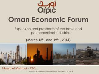 Oman Economic Forum Expansion and prospects of the basic and petrochemical industries. (March 18 th   and 19 th  , 2014)