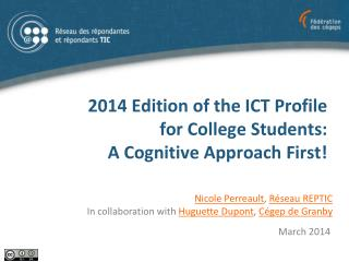 2014 Edition of the ICT Profile  for College  Students:  A  C ognitive Approach First !