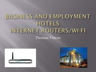 Business and Employment Hotels Internet Routers/Wi-Fi