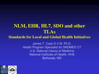 NLM, EHR, HL7, SDO and other TLAs Standards for Local and Global Health Initiatives