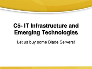 C5- IT Infrastructure and Emerging Technologies