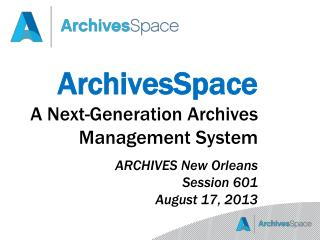 ArchivesSpace A Next-Generation Archives Management System