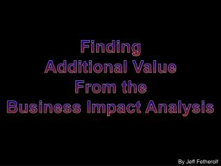 Finding Additional Value From the Business Impact Analysis