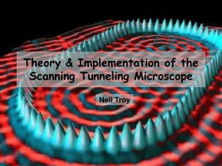 Theory & Implementation of the Scanning Tunneling Microscope