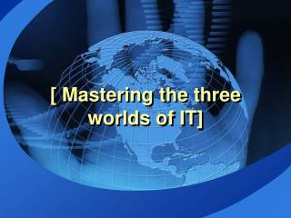 [  Mastering the three worlds of IT]