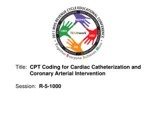 Title:   CPT  Coding for Cardiac Catheterization  and 	     Coronary Arterial Intervention Session:   R-5-1000