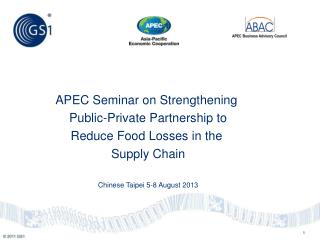 APEC Seminar on Strengthening  Public-Private Partnership to Reduce Food Losses in the  Supply Chain Chinese Taipei 5-8