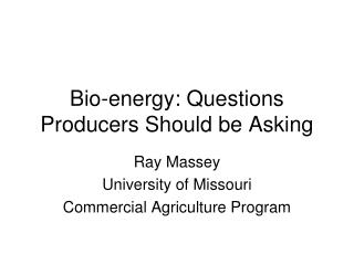 Bio-energy: Questions Producers Should be Asking