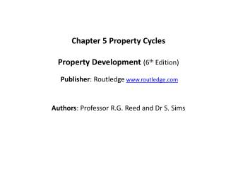 Chapter  5  Property  Cycles Property Development ( 6 th  Edition) Publisher :  Routledge www.routledge.com Authors : P