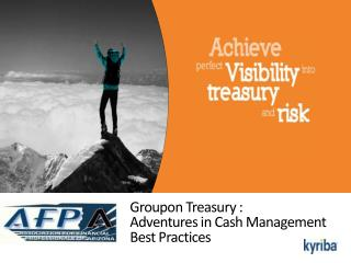 Groupon Treasury : Adventures in Cash Management Best Practices