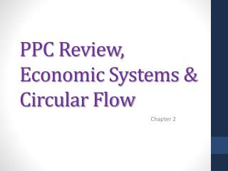PPC Review, Economic Systems & Circular Flow