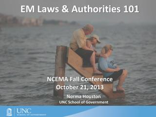 EM Laws & Authorities 101 NCEMA Fall Conference October 21,  2013