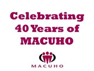 Celebrating  40 Years of MACUHO