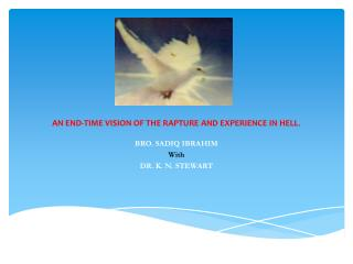 AN END-TIME VISION OF THE RAPTURE AND EXPERIENCE IN HELL .