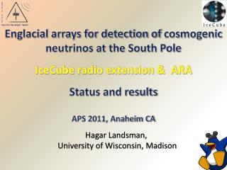 Englacial  arrays for detection of  cosmogenic  neutrinos at the South  Pole IceCube radio  extension & ARA Status