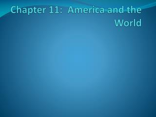 Chapter 11:  America and the World