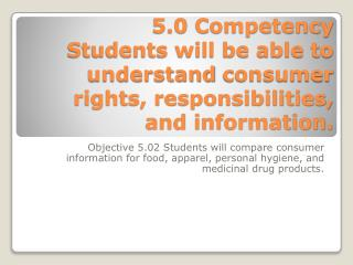 5.0 Competency Students will be able to understand  consumer rights, responsibilities, and information.