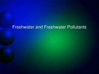 Freshwater and Freshwater Pollutants