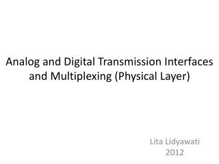 Analog and Digital Transmission  Interfaces and Multiplexing (Physical  Layer)