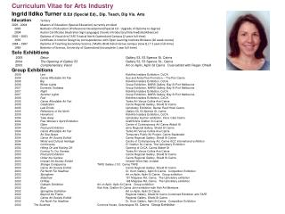 Curriculum Vitae for Arts Industry Ingrid  Ildiko  Turner B.Ed  (Special Ed)., Dip. Teach, Dip Vis. Arts  Education  	T