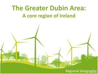 The Greater Dubin Area:  A  core region  of Ireland