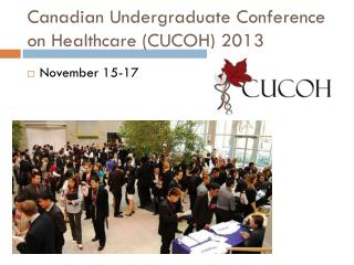 Canadian Undergraduate Conference on Healthcare (CUCOH ) 2013