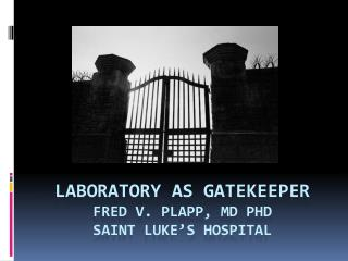 Laboratory as Gatekeeper Fred V. Plapp, MD PhD Saint Luke's Hospital