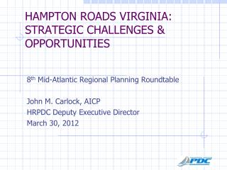 HAMPTON ROADS VIRGINIA: STRATEGIC CHALLENGES & OPPORTUNITIES