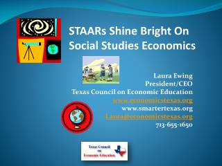 Laura Ewing President/CEO Texas Council on Economic Education www.economicstexas.org www.smartertexas.org  Laura@econom