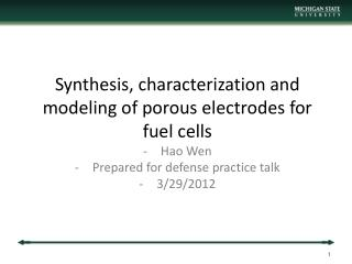 Synthesis, characterization and modeling of porous electrodes for fuel cells Hao Wen Prepared for defense practice talk
