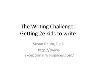 The Writing Challenge: Getting  2e kids to write
