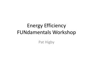Energy Efficiency  FUNdamentals  Workshop