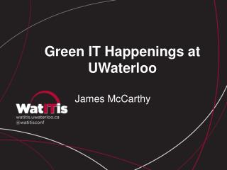 Green IT Happenings at  UWaterloo