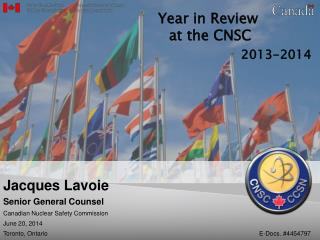 Jacques Lavoie Senior General Counsel Canadian Nuclear Safety Commission June 20, 2014 Toronto, Ontario							E-Docs. #