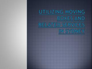 Utilizing Moving Boxes and Services in Sydney