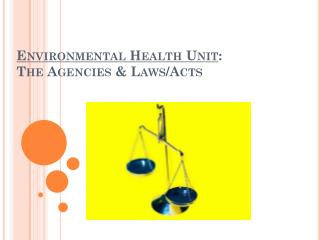 Environmental Health Unit : The Agencies & Laws/Acts