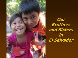 Our Brothers and Sisters in  El Salvador