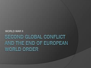 Second global conflict and the end of European World Order