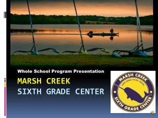MARSH CREEK  SIXTH GRADE CENTER