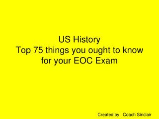 US History Top 75 things you ought to know for your EOC Exam